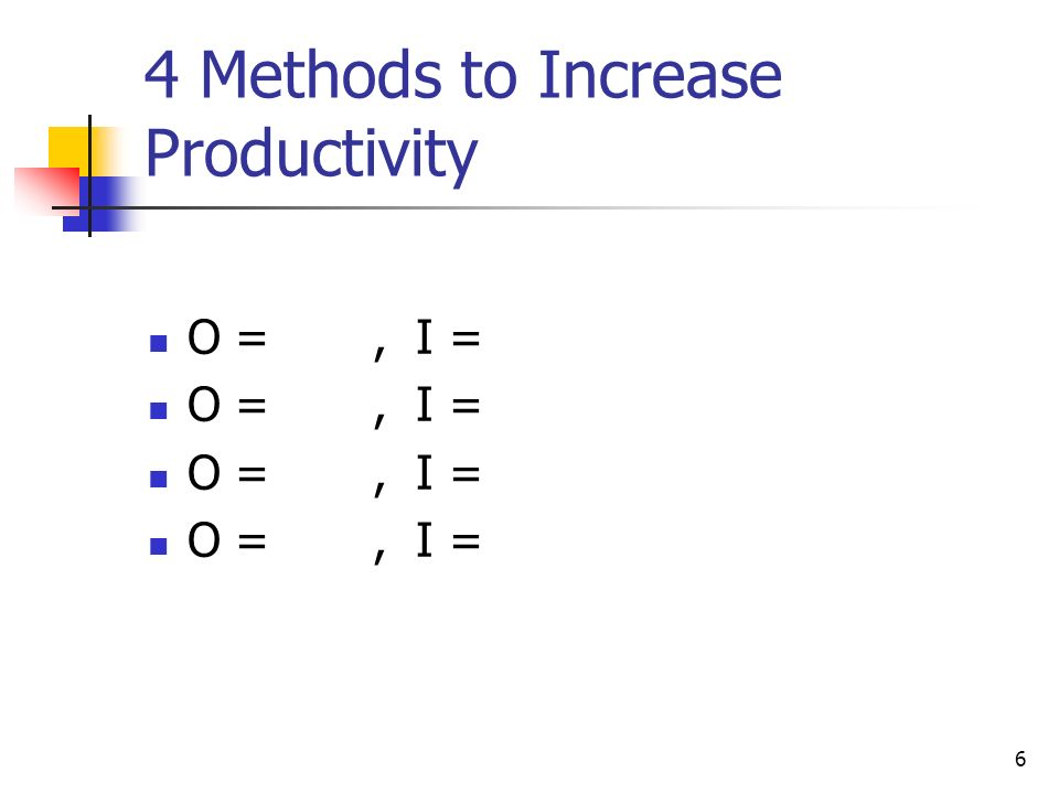 6 4 Methods to Increase Productivity O =, I =