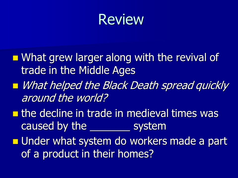 Review What grew larger along with the revival of trade in the Middle Ages What grew larger along with the revival of trade in the Middle Ages What helped the Black Death spread quickly around the world.