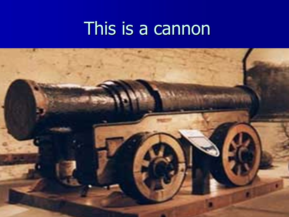 This is a cannon This is a cannon