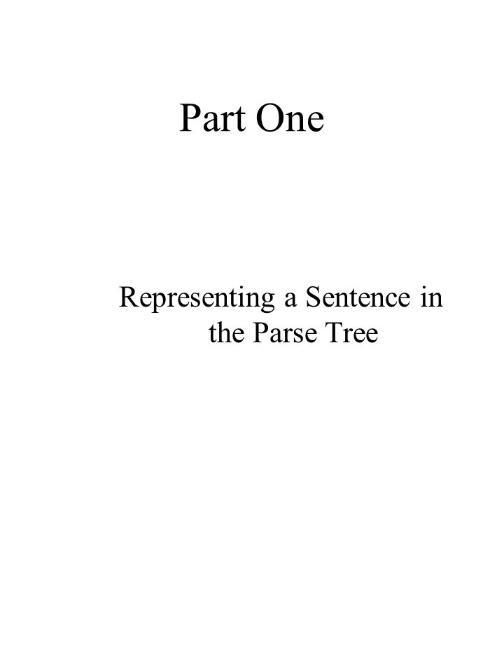 Part One Representing a Sentence in the Parse Tree