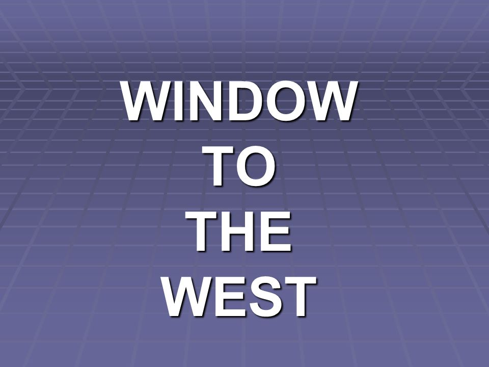 WINDOW TO THE WEST