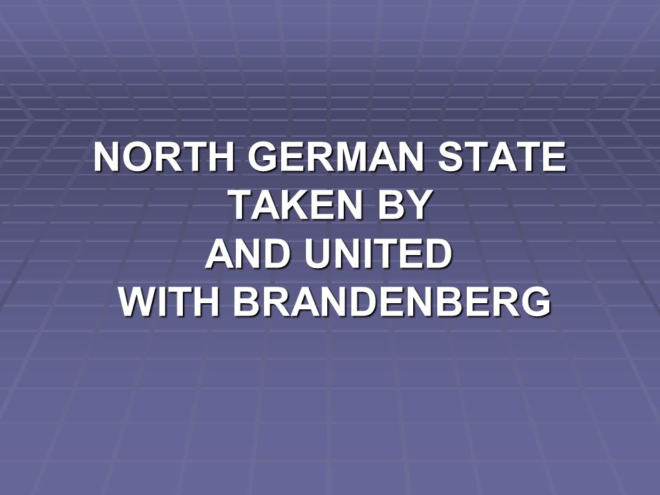 NORTH GERMAN STATE TAKEN BY AND UNITED WITH BRANDENBERG