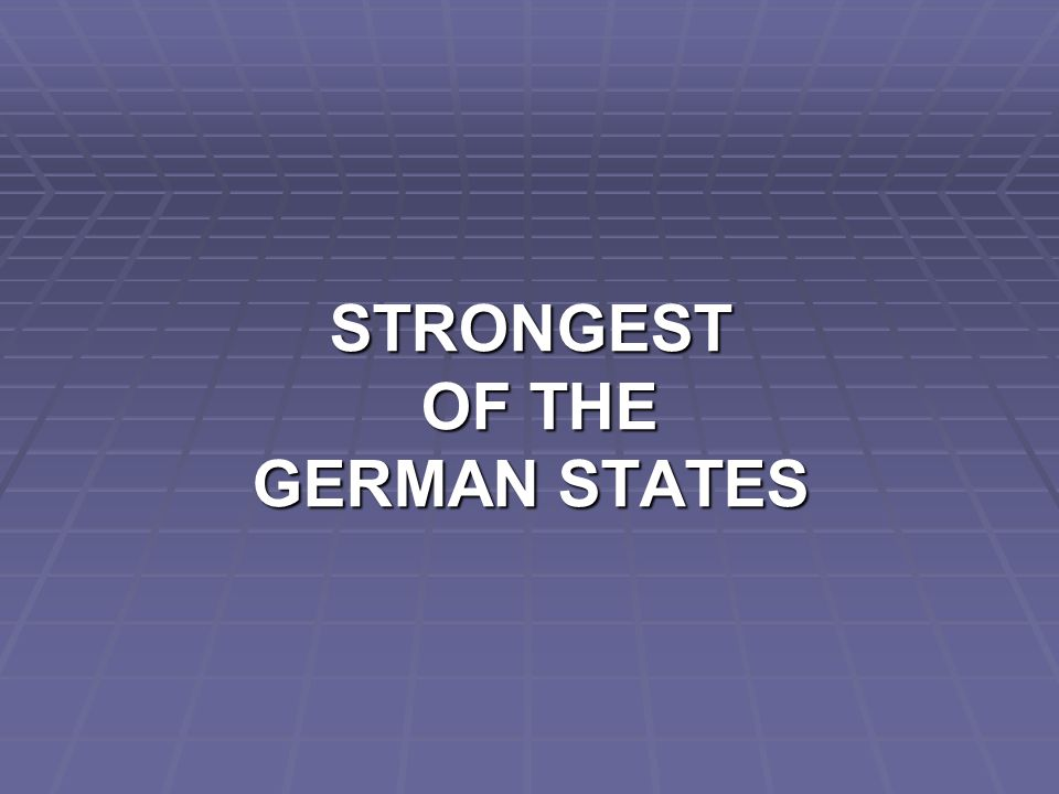 STRONGEST OF THE GERMAN STATES