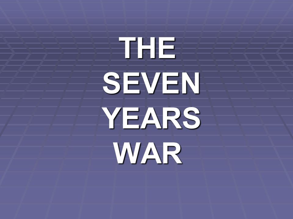 THE SEVEN YEARS WAR