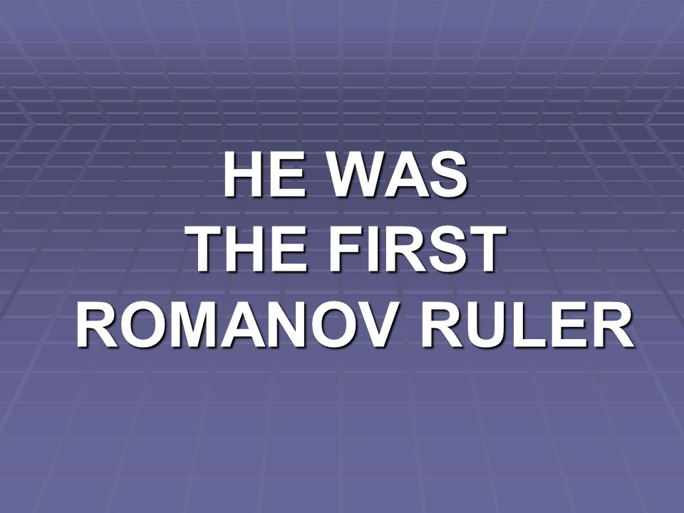 HE WAS THE FIRST ROMANOV RULER