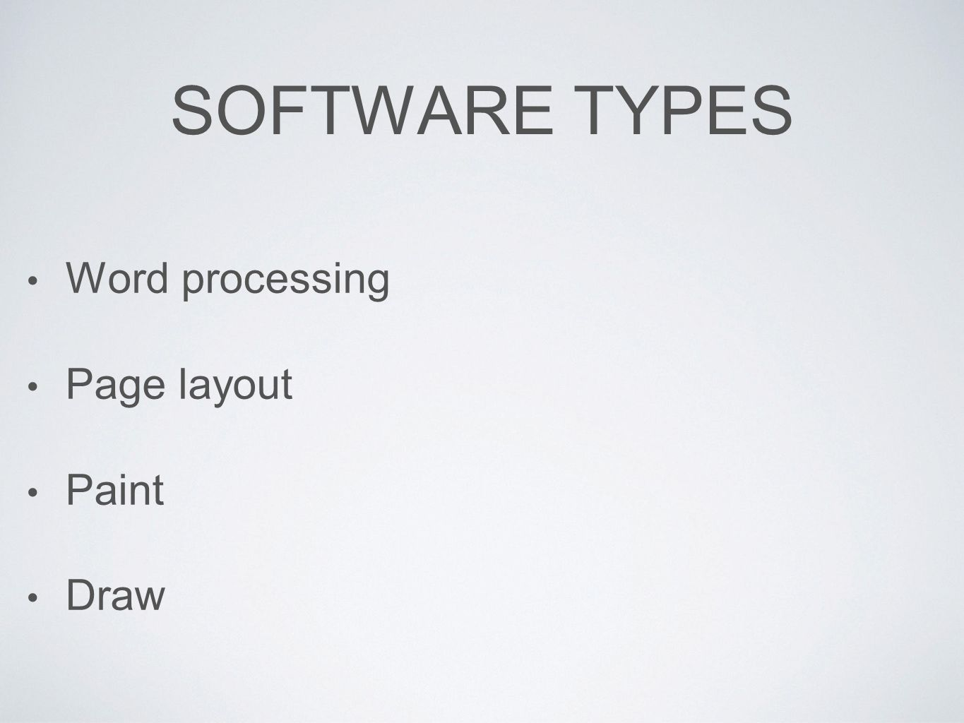SOFTWARE TYPES Word processing Page layout Paint Draw