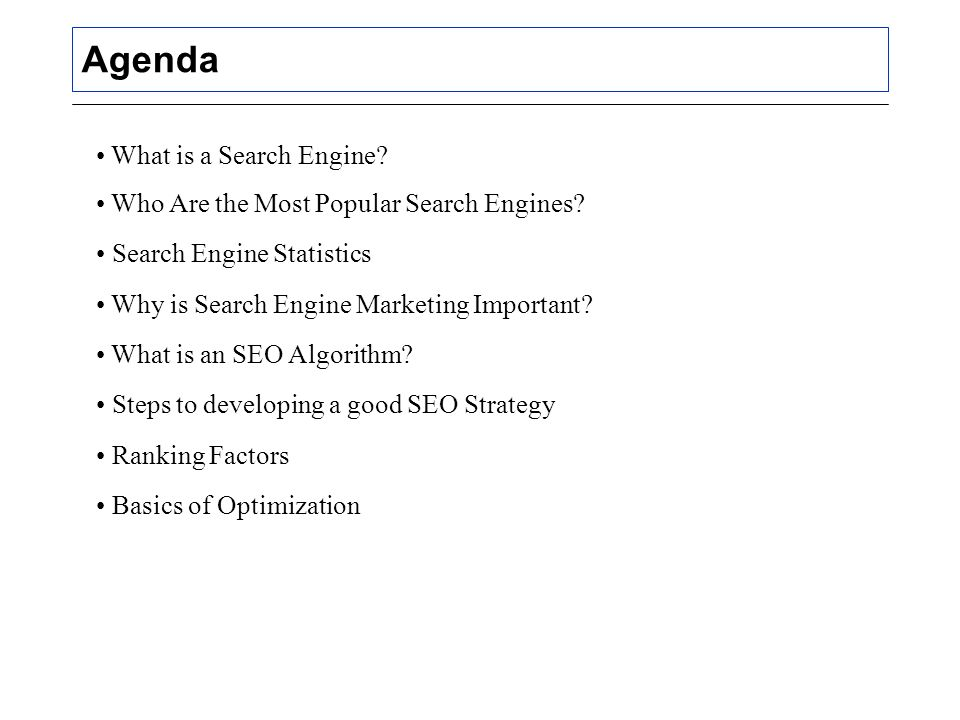 Agenda What is a Search Engine. Who Are the Most Popular Search Engines.
