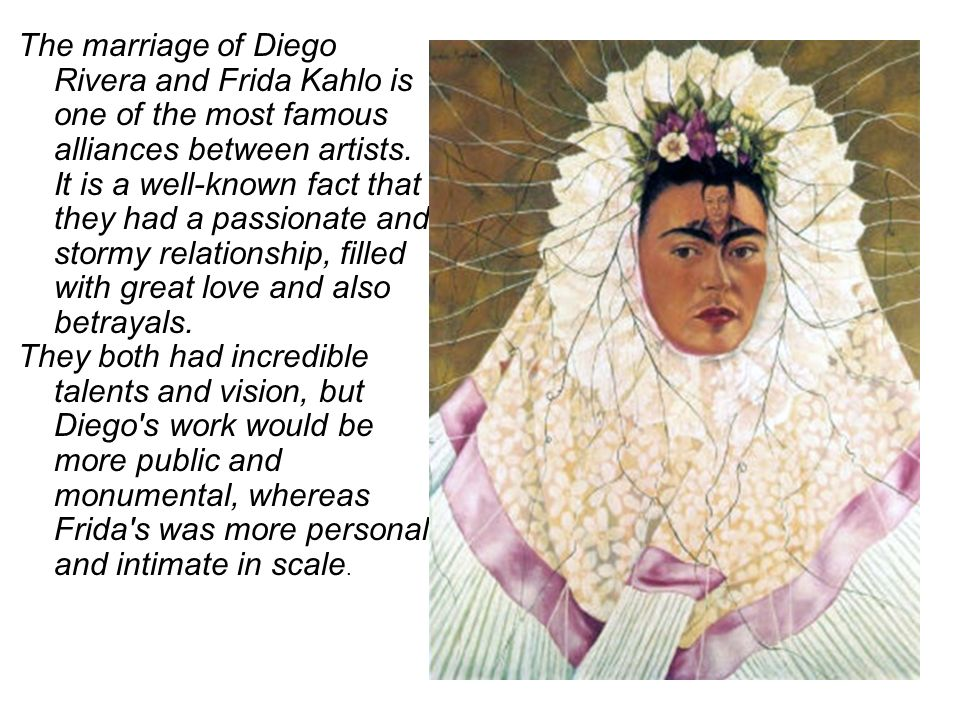 My thoughts about Diego The marriage of Diego Rivera and Frida Kahlo is one of the most famous alliances between artists.