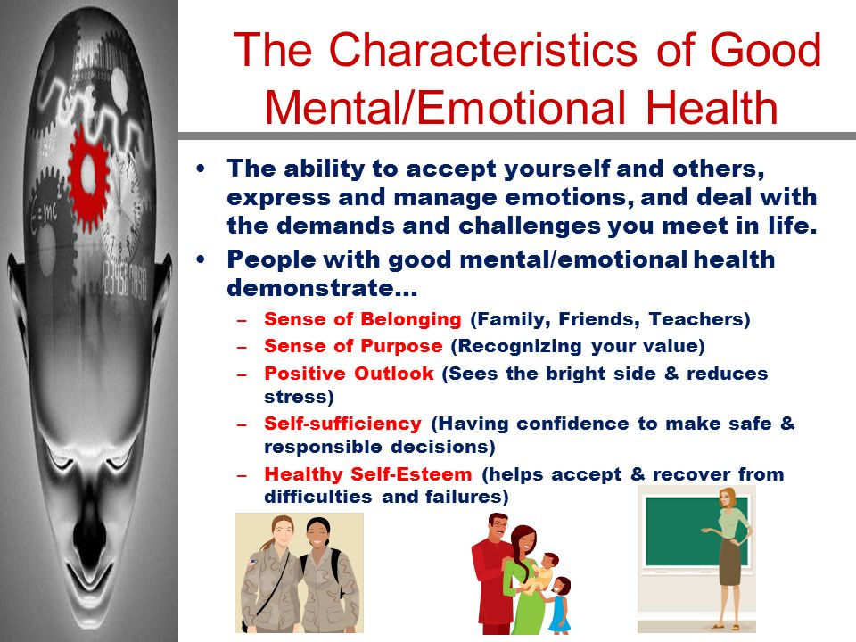 The Characteristics of Good Mental/Emotional Health The ability to accept yourself and others, express and manage emotions, and deal with the demands