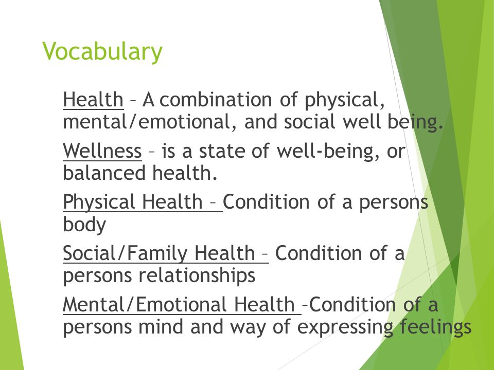 Vocabulary Health – A combination of physical, mental/emotional, and social well being.