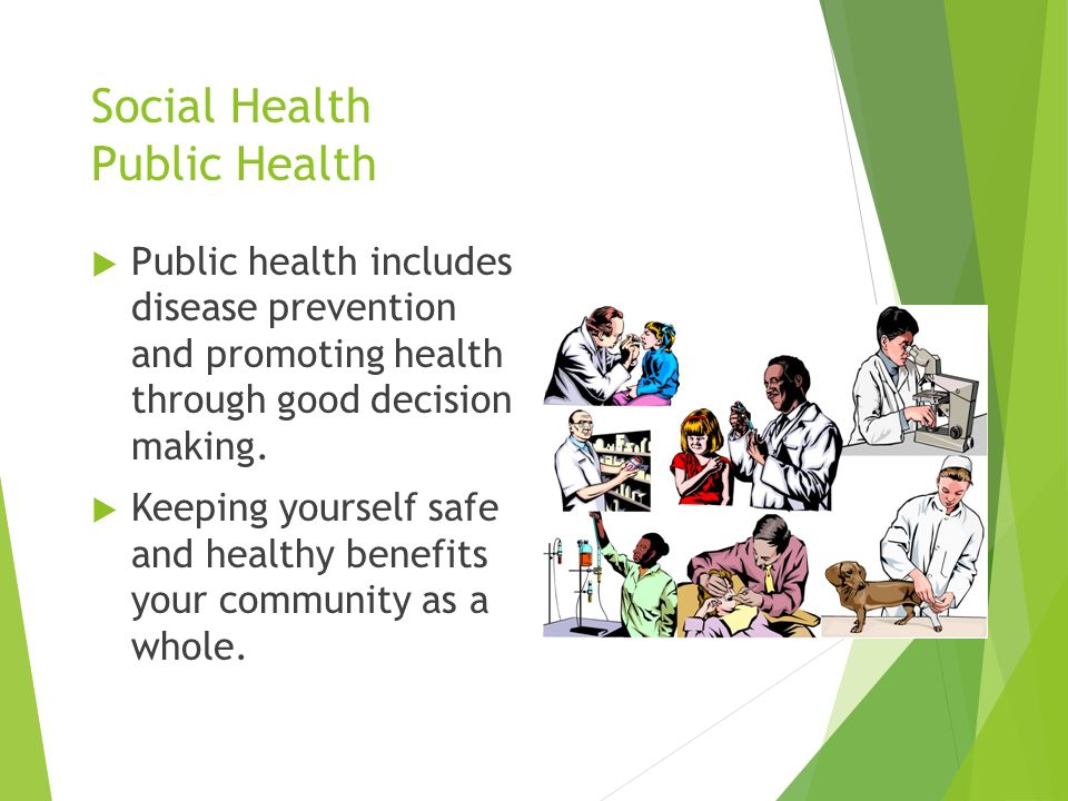 Social Health Public Health  Public health includes disease prevention and promoting health through good decision making.