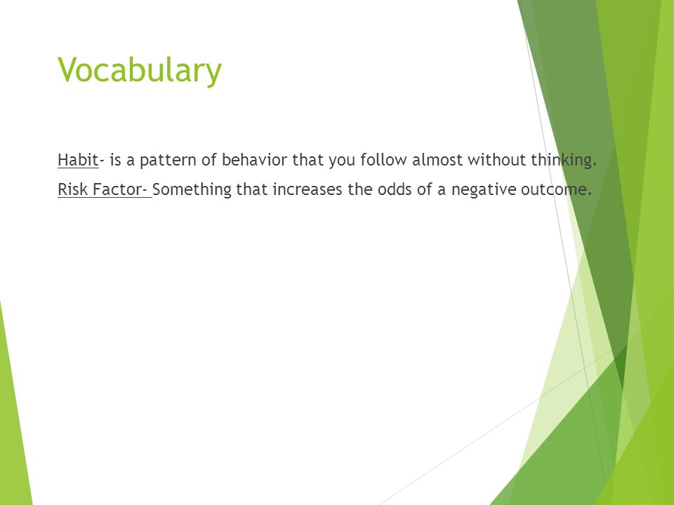 Vocabulary Habit- is a pattern of behavior that you follow almost without thinking.