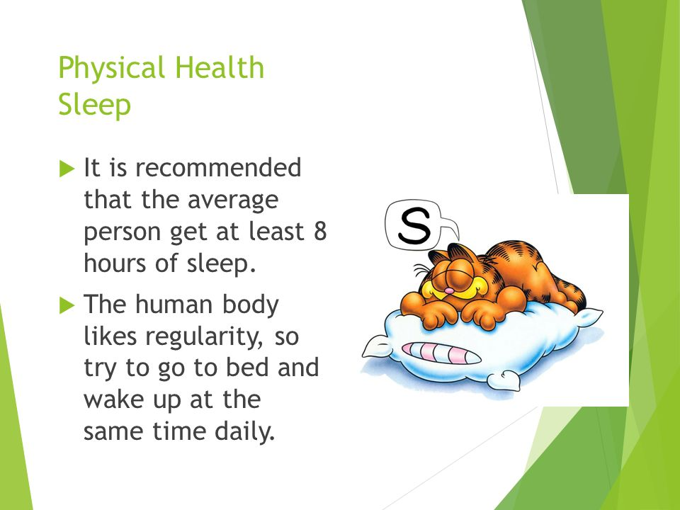 Physical Health Sleep  It is recommended that the average person get at least 8 hours of sleep.