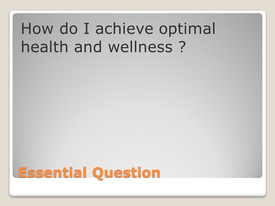 Essential Question How do I achieve optimal health and wellness