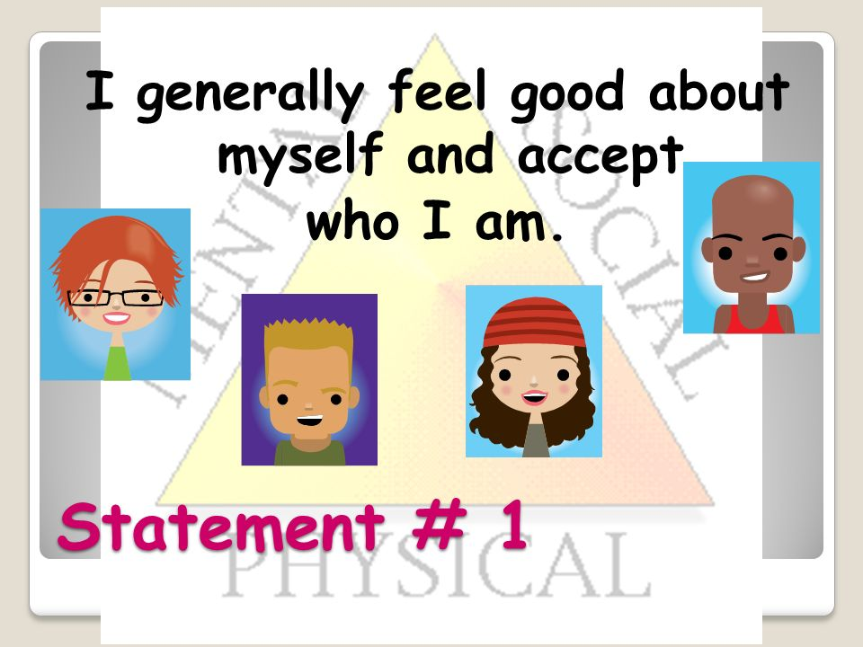 Statement # 1 I generally feel good about myself and accept who I am.