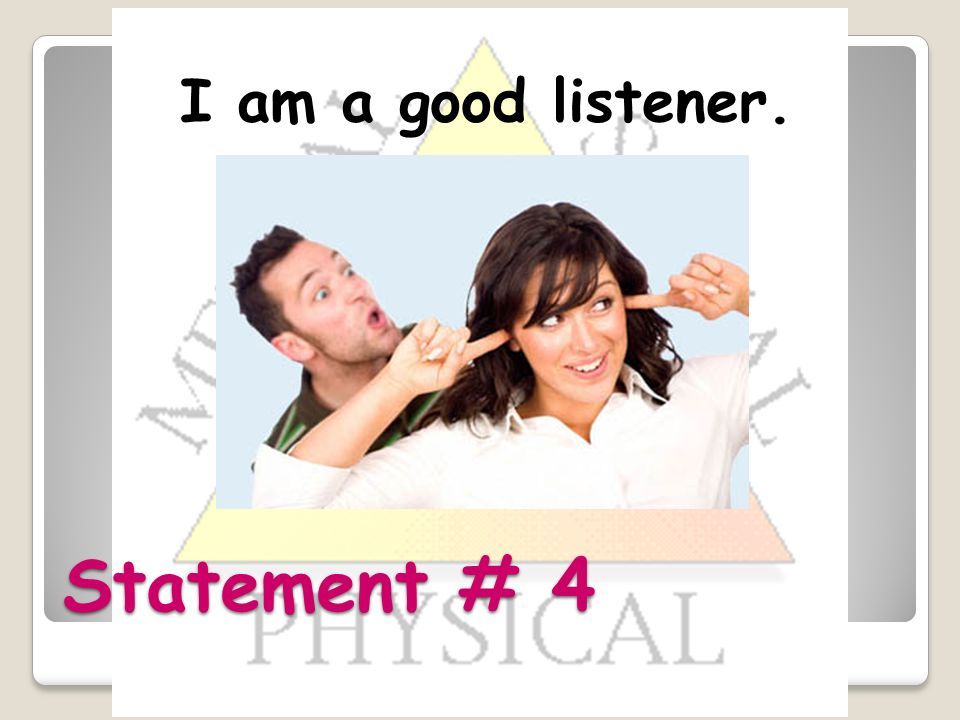 Statement # 4 I am a good listener.