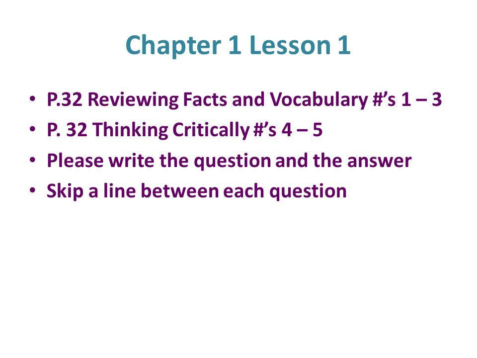 Chapter 1 Lesson 1 P.32 Reviewing Facts and Vocabulary #'s 1 – 3 P.
