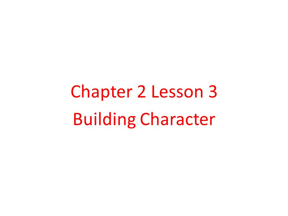 Chapter 2 Lesson 3 Building Character