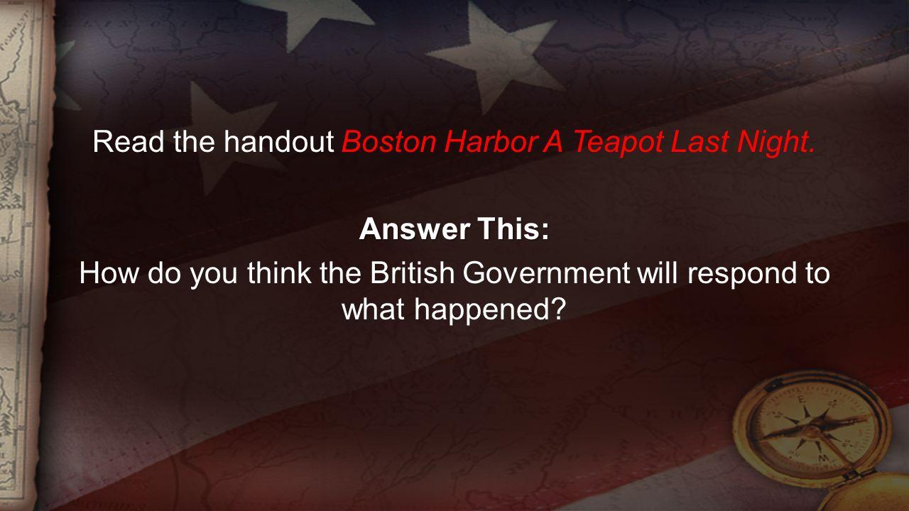 Read the handout Boston Harbor A Teapot Last Night.