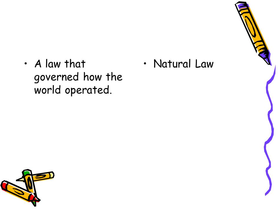 A law that governed how the world operated. Natural Law