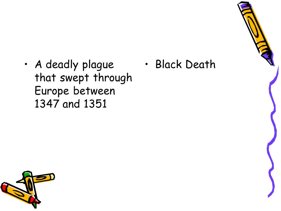 A deadly plague that swept through Europe between 1347 and 1351 Black Death