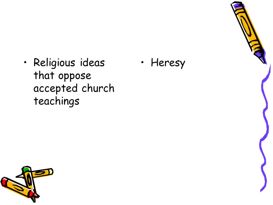 Religious ideas that oppose accepted church teachings Heresy