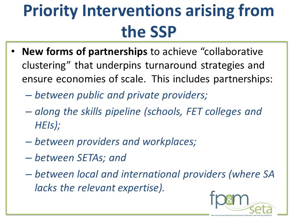 Priority Interventions arising from the SSP New forms of partnerships to achieve collaborative clustering that underpins turnaround strategies and ensure economies of scale.