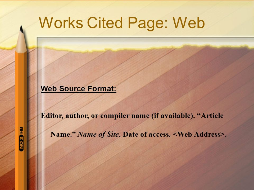Works Cited Page: Web Web Source Format: Editor, author, or compiler name (if available).