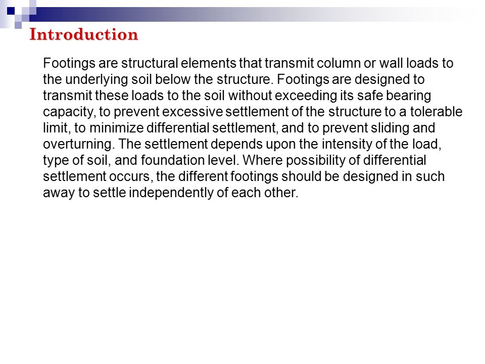 Footings are structural elements that transmit column or wall loads to the underlying soil below the structure.