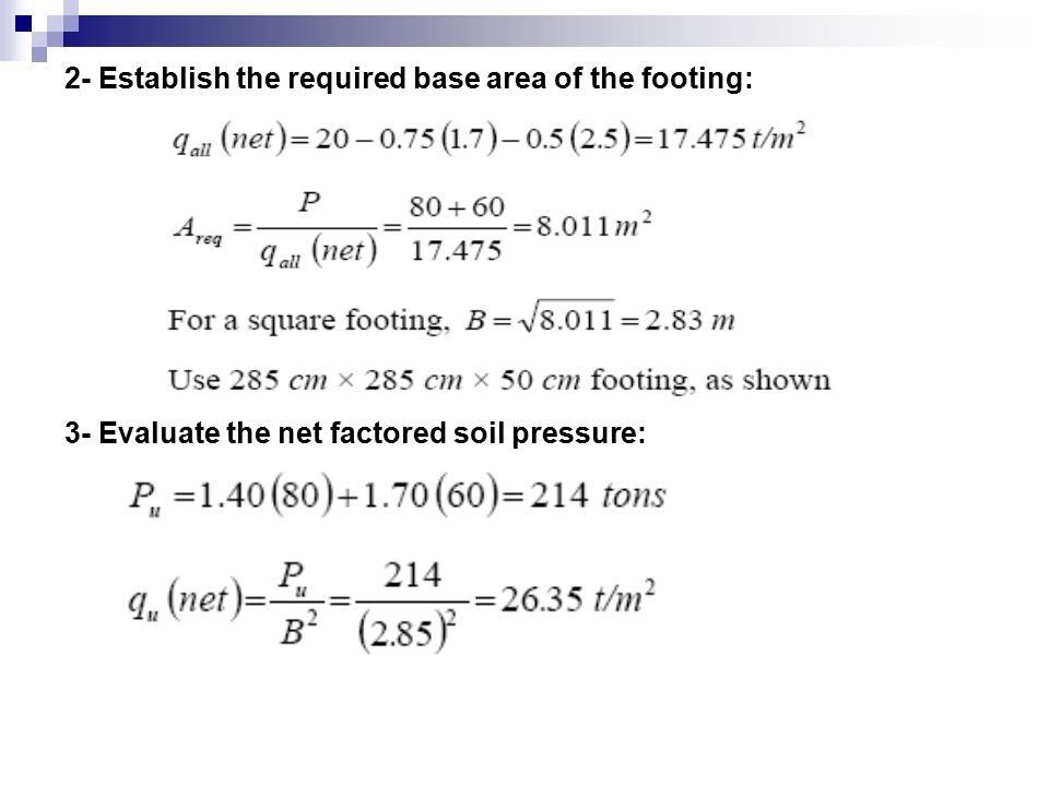 2- Establish the required base area of the footing: 3- Evaluate the net factored soil pressure: