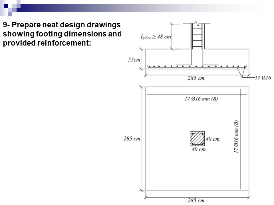 9- Prepare neat design drawings showing footing dimensions and provided reinforcement: