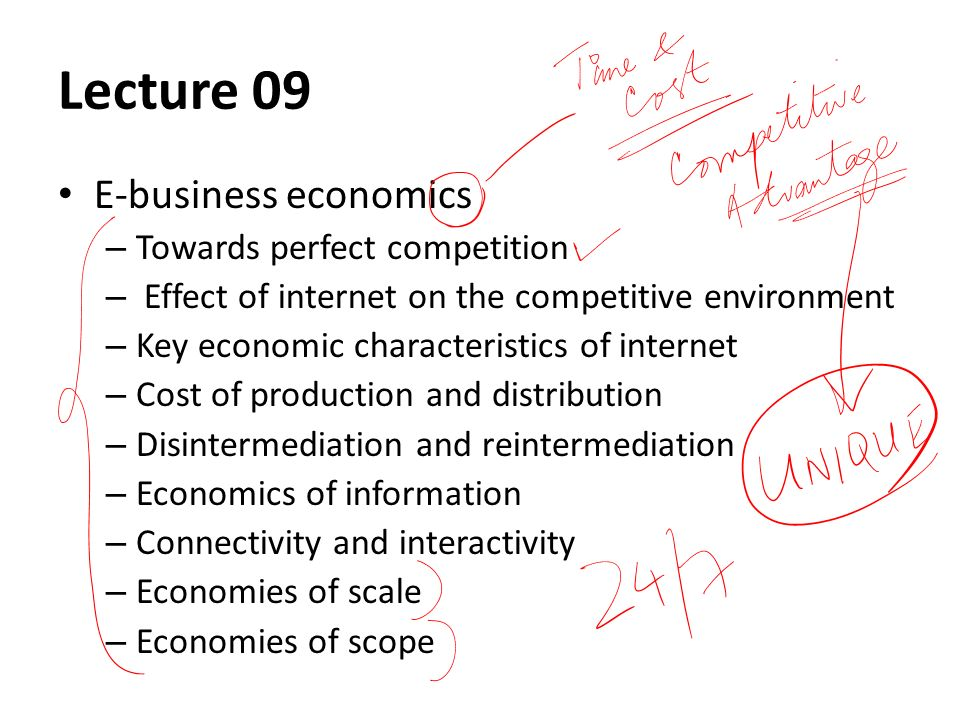 Lecture 09 E-business economics – Towards perfect competition – Effect of internet on the competitive environment – Key economic characteristics of in