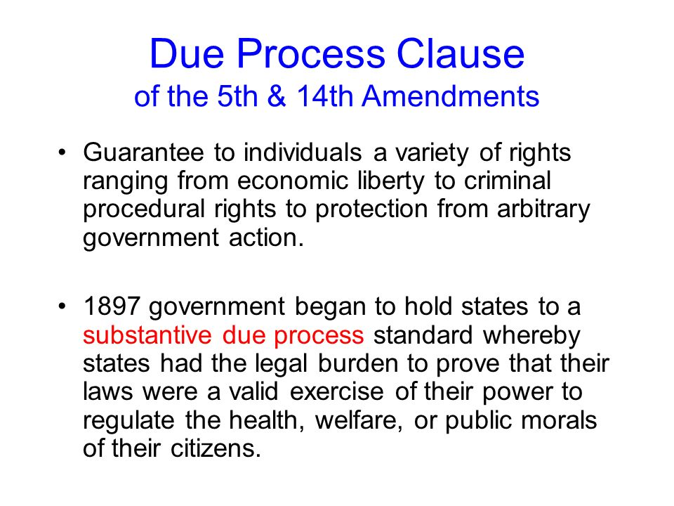 Due Process Clause of the 5th & 14th Amendments Guarantee to individuals a variety of rights ranging from economic liberty to criminal procedural rights to protection from arbitrary government action.