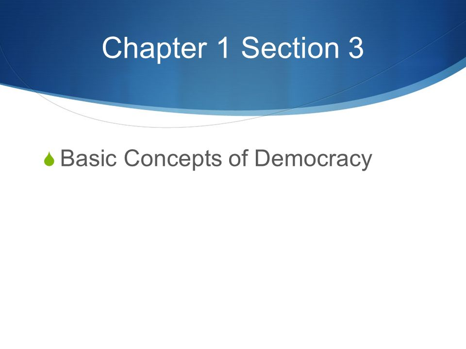 Chapter 1 Section 3  Basic Concepts of Democracy