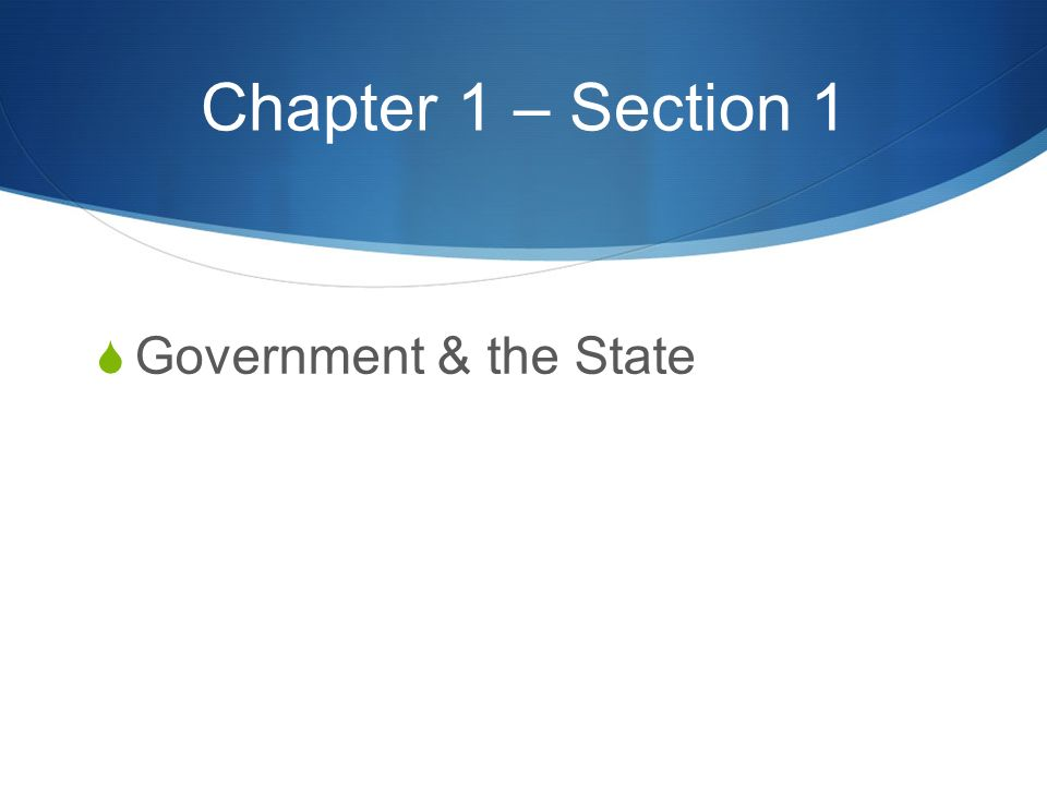 Chapter 1 – Section 1  Government & the State