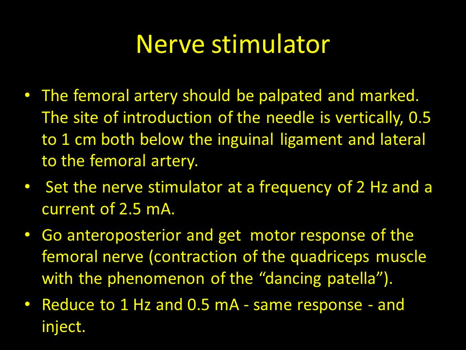 Nerve stimulator The femoral artery should be palpated and marked.