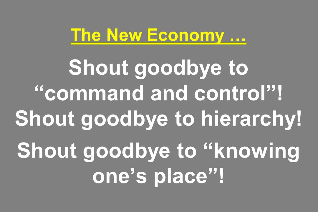 The New Economy … Shout goodbye to command and control .