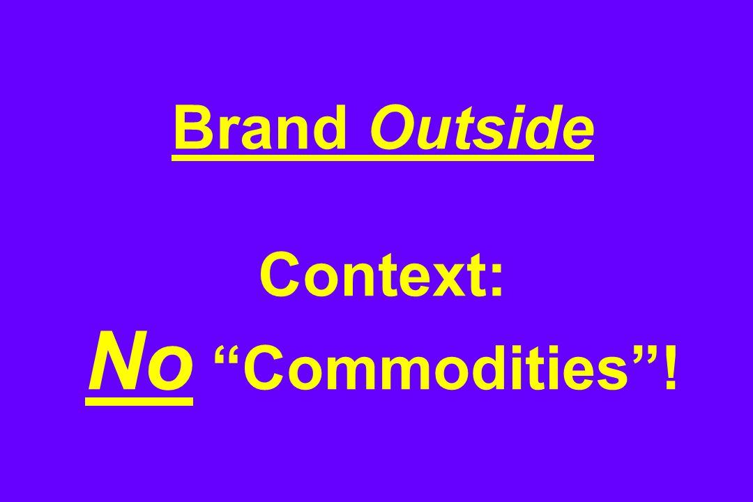 Brand Outside Context: No Commodities !