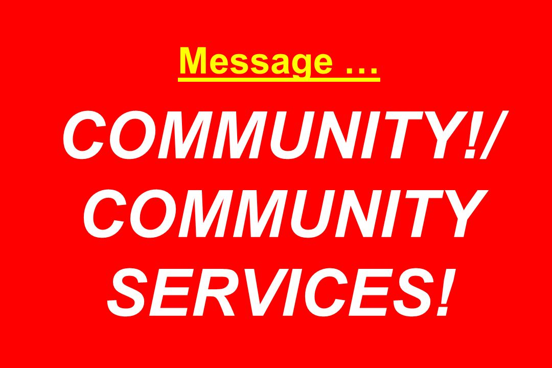 Message … COMMUNITY!/ COMMUNITY SERVICES!