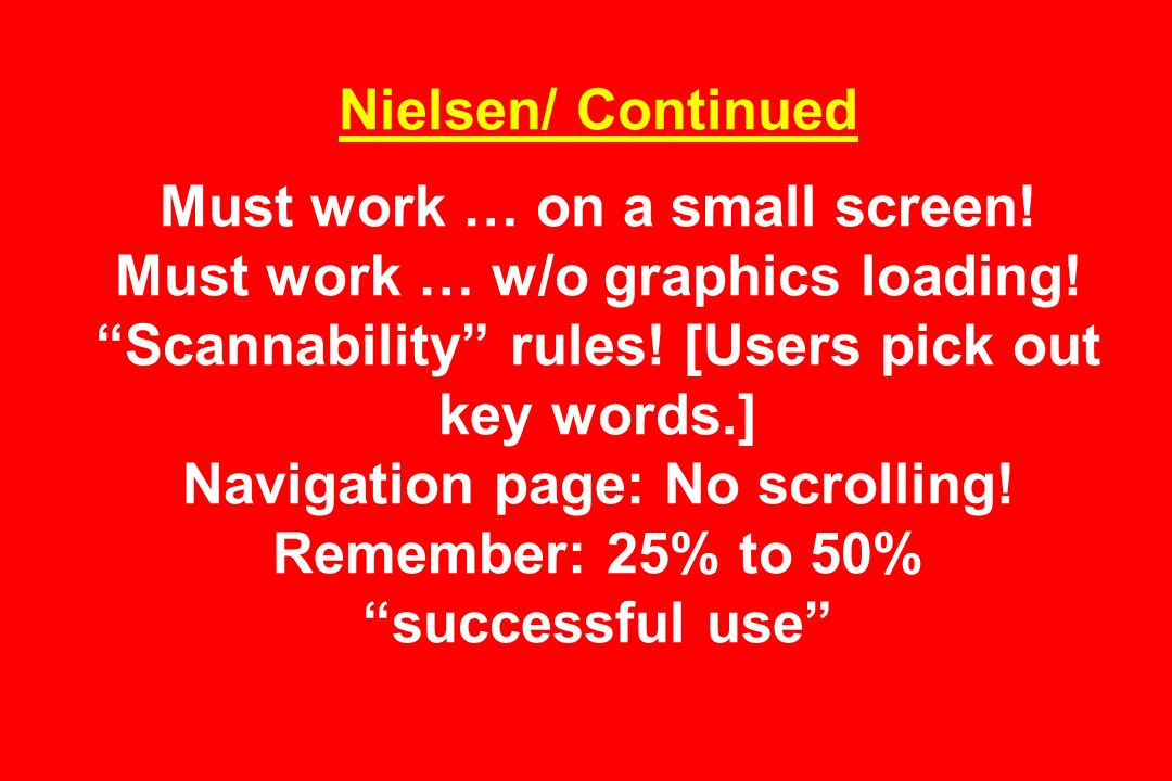 Nielsen/ Continued Must work … on a small screen. Must work … w/o graphics loading.