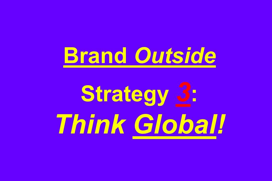 Brand Outside Strategy 3 : Think Global!