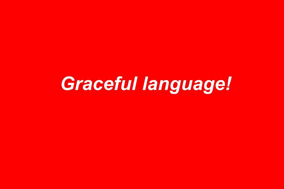 Graceful language!