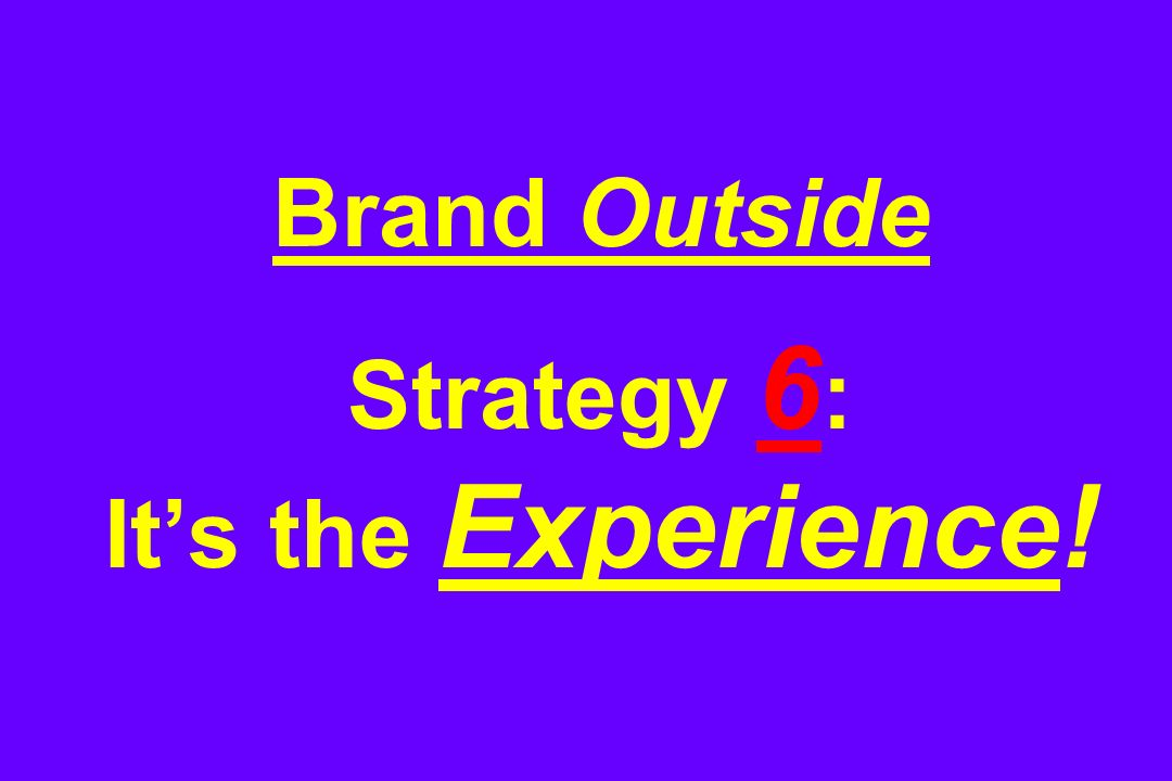 Brand Outside Strategy 6 : It's the Experience!
