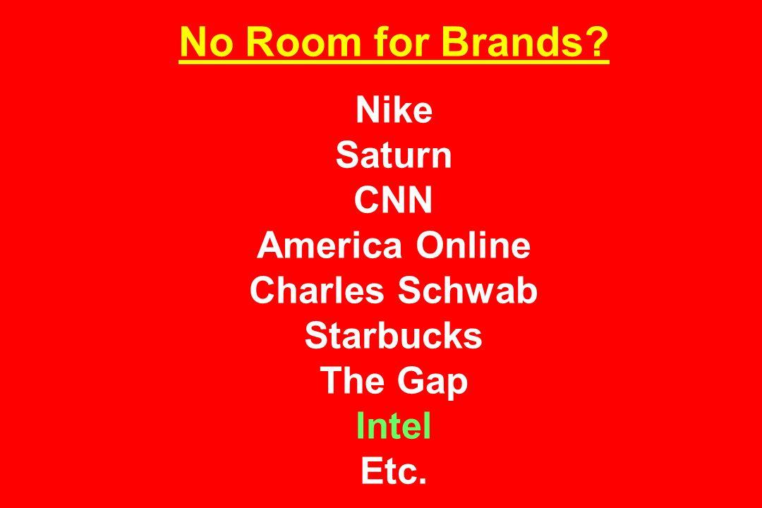 No Room for Brands Nike Saturn CNN America Online Charles Schwab Starbucks The Gap Intel Etc.