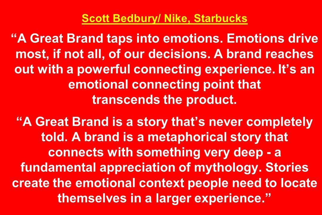 Scott Bedbury/ Nike, Starbucks A Great Brand taps into emotions.