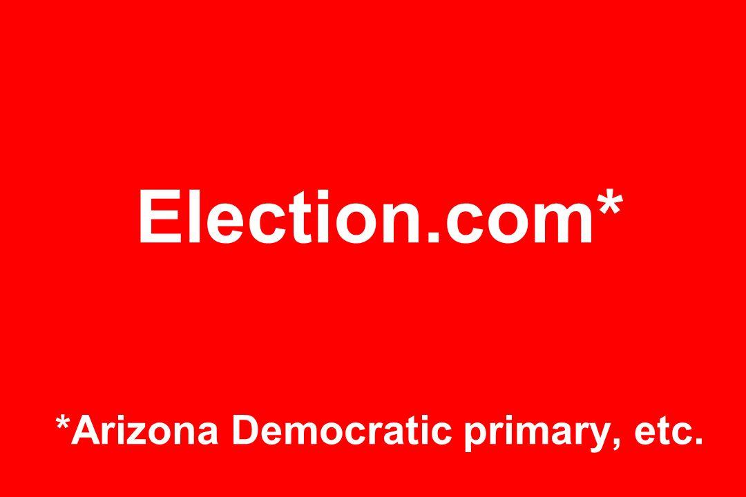Election.com* *Arizona Democratic primary, etc.