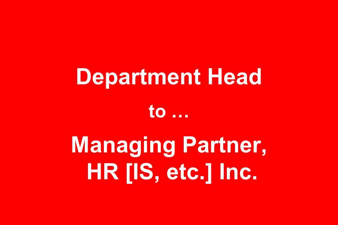 Department Head to … Managing Partner, HR [IS, etc.] Inc.