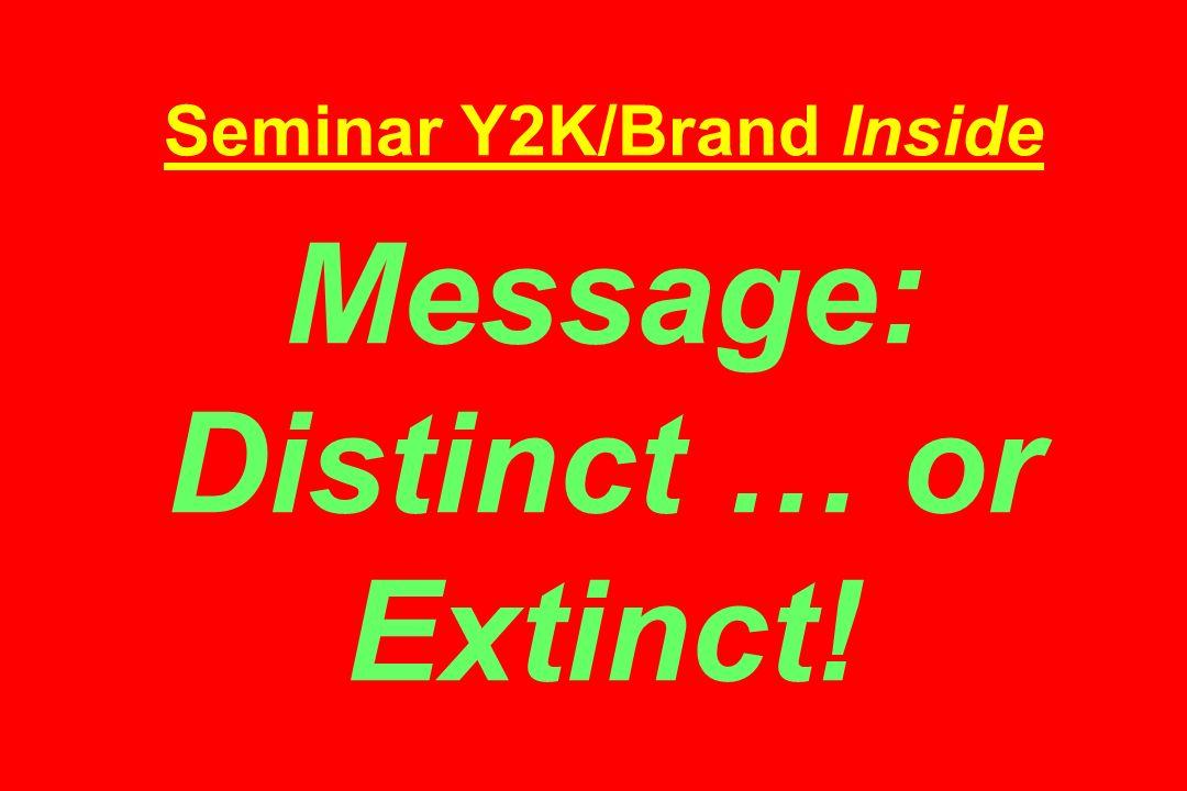 Seminar Y2K/Brand Inside Message: Distinct … or Extinct!
