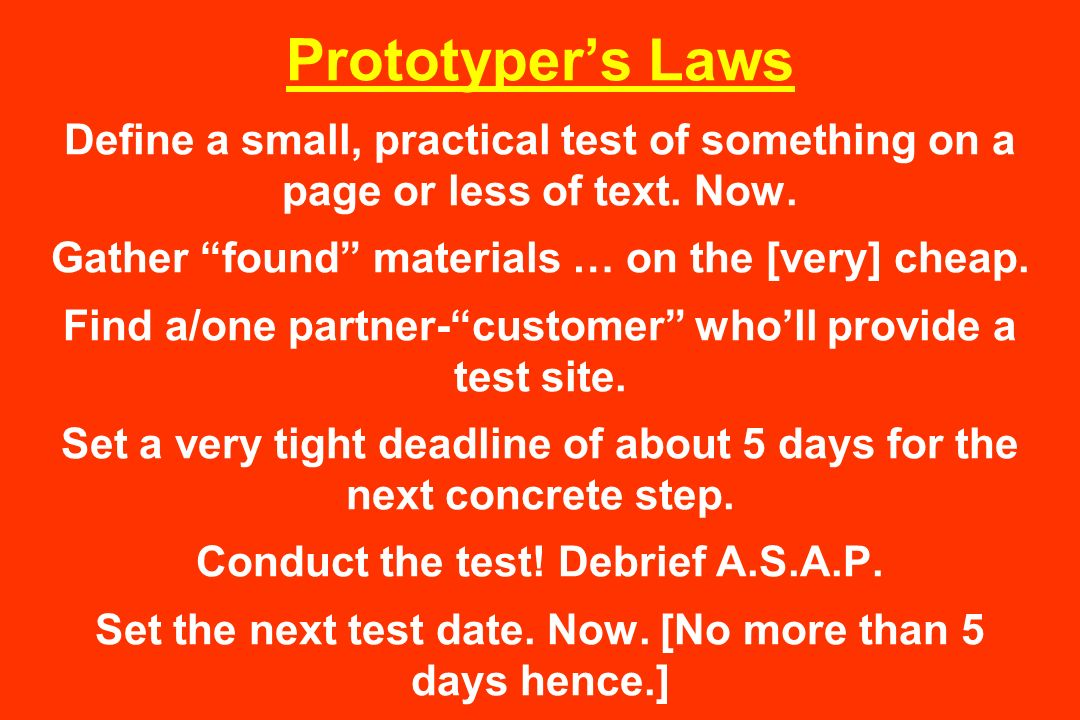 Prototyper's Laws Define a small, practical test of something on a page or less of text.