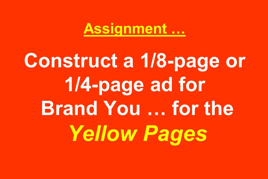Assignment … Construct a 1/8-page or 1/4-page ad for Brand You … for the Yellow Pages